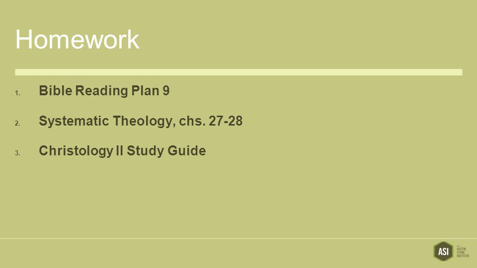 Homework 1. Bible Reading Plan 9 2. Systematic Theology, chs. 27-28 3. Christology II Study Guide