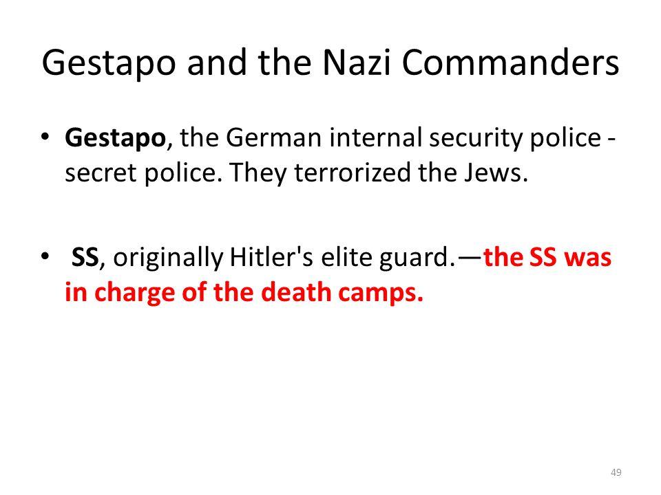 Gestapo and the Nazi Commanders Gestapo, the German internal security police - secret police. They terrorized the Jews. SS, originally Hitler's elite