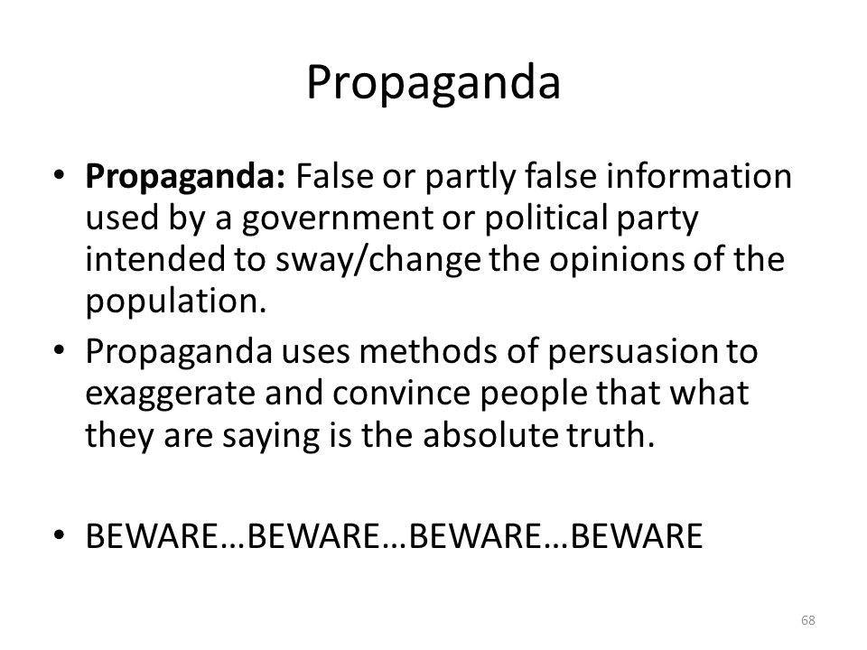 Propaganda Propaganda: False or partly false information used by a government or political party intended to sway/change the opinions of the populatio