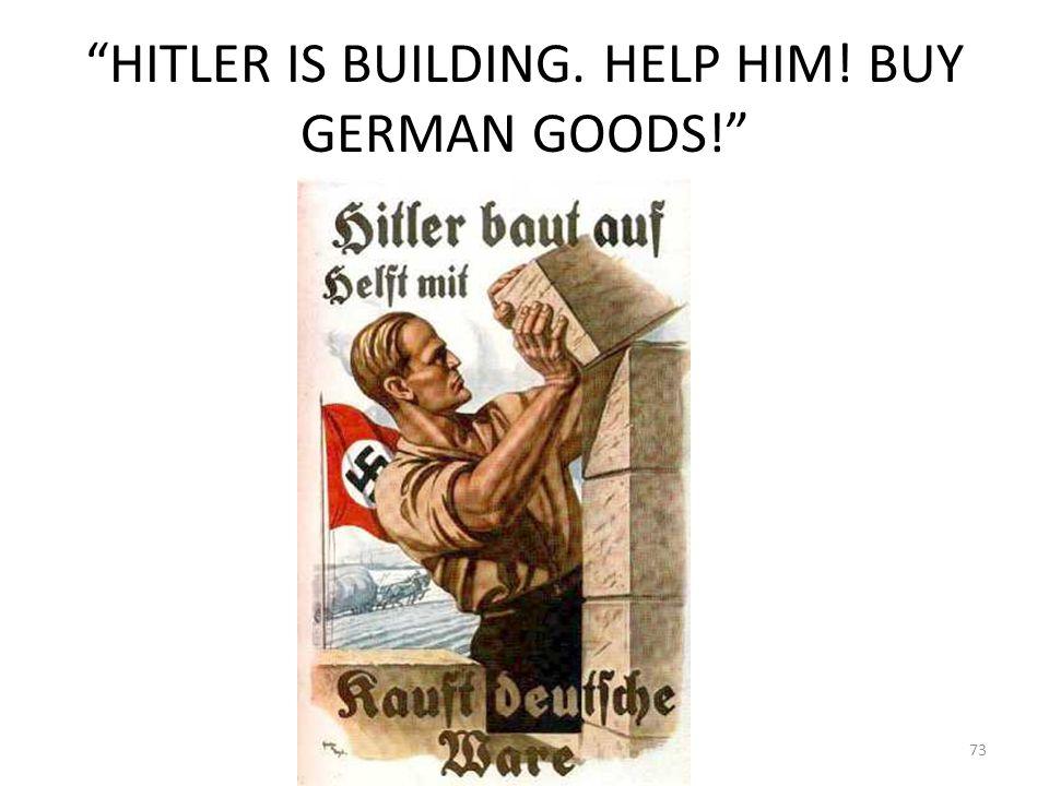 """""""HITLER IS BUILDING. HELP HIM! BUY GERMAN GOODS!"""" 73"""