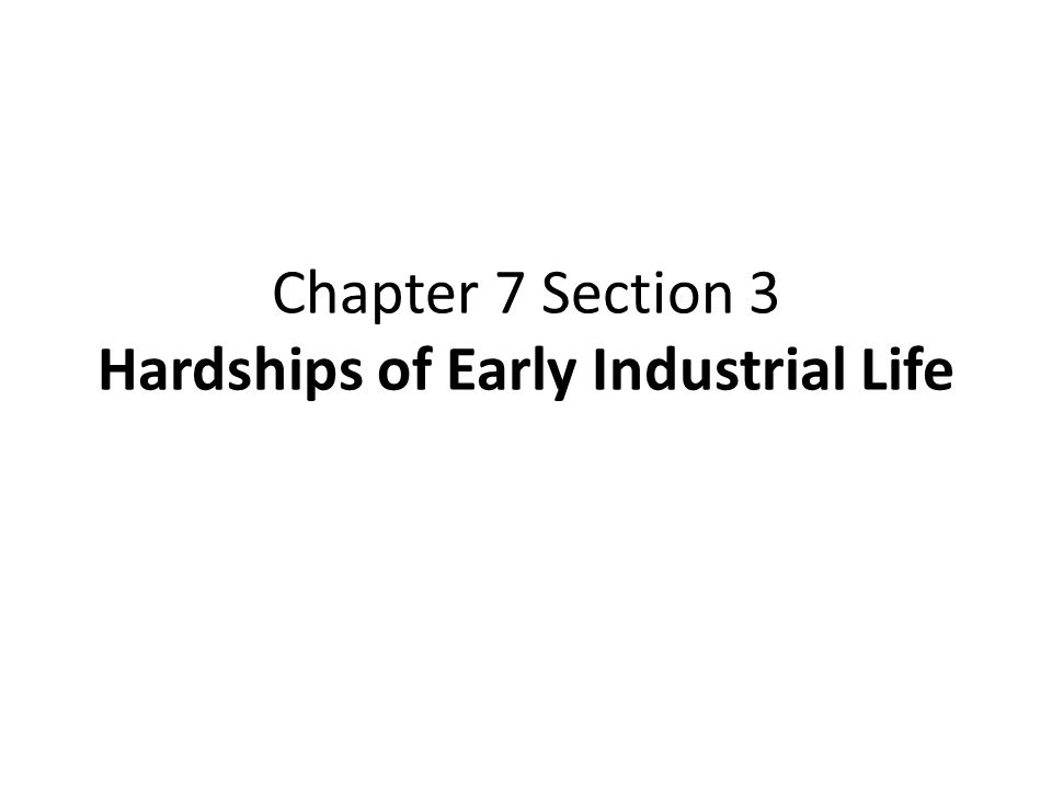 Chapter 7 Section 3 Hardships of Early Industrial Life