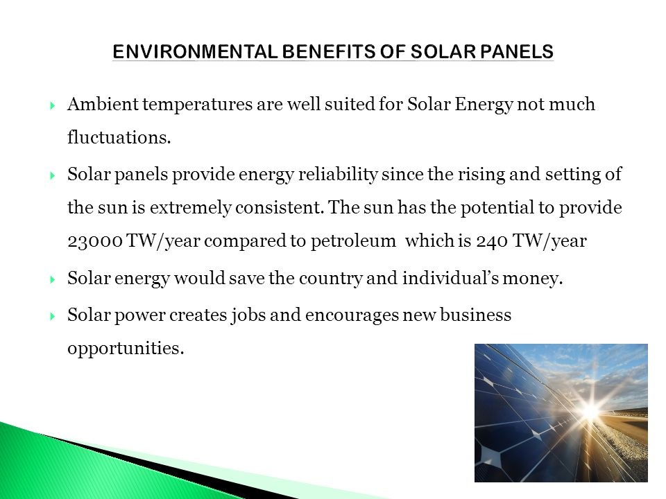  Ambient temperatures are well suited for Solar Energy not much fluctuations.  Solar panels provide energy reliability since the rising and setting