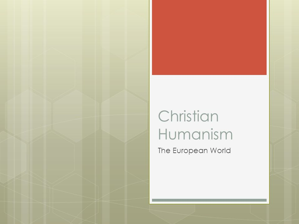 Christian Humanism The European World