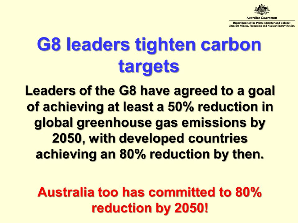 G8 leaders tighten carbon targets Leaders of the G8 have agreed to a goal of achieving at least a 50% reduction in global greenhouse gas emissions by 2050, with developed countries achieving an 80% reduction by then.