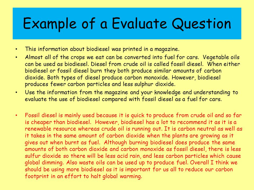 Example of a Evaluate Question This information about biodiesel was printed in a magazine. Almost all of the crops we eat can be converted into fuel f