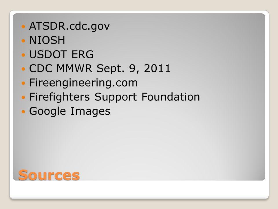 Sources ATSDR.cdc.gov NIOSH USDOT ERG CDC MMWR Sept. 9, 2011 Fireengineering.com Firefighters Support Foundation Google Images