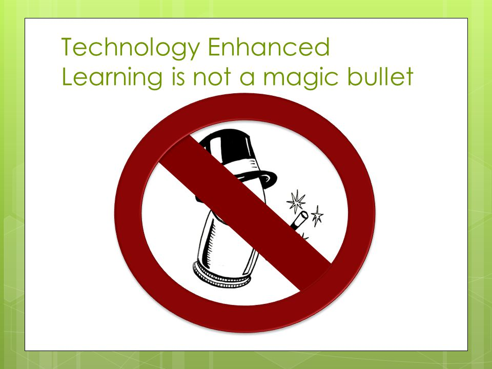 Technology Enhanced Learning is not a magic bullet
