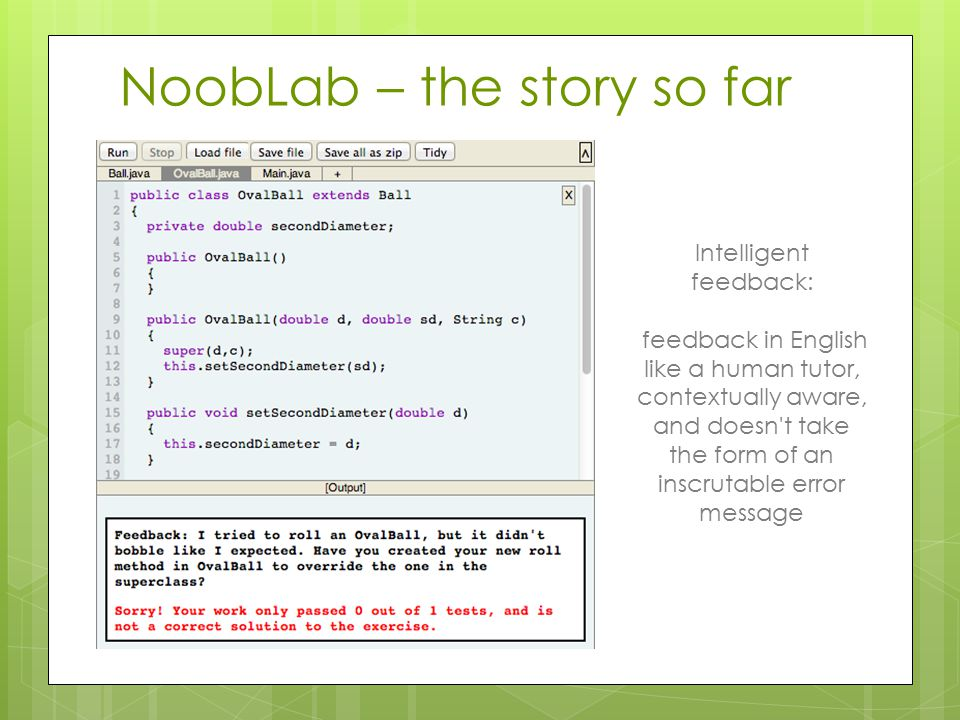 NoobLab – the story so far Monitoring student progress and informing pedagogy Students routes through learning material can be correlated with other metrics Common patterns can inform pedagogy, provide advanced warning of at-risk students, and be used as feedback triggers