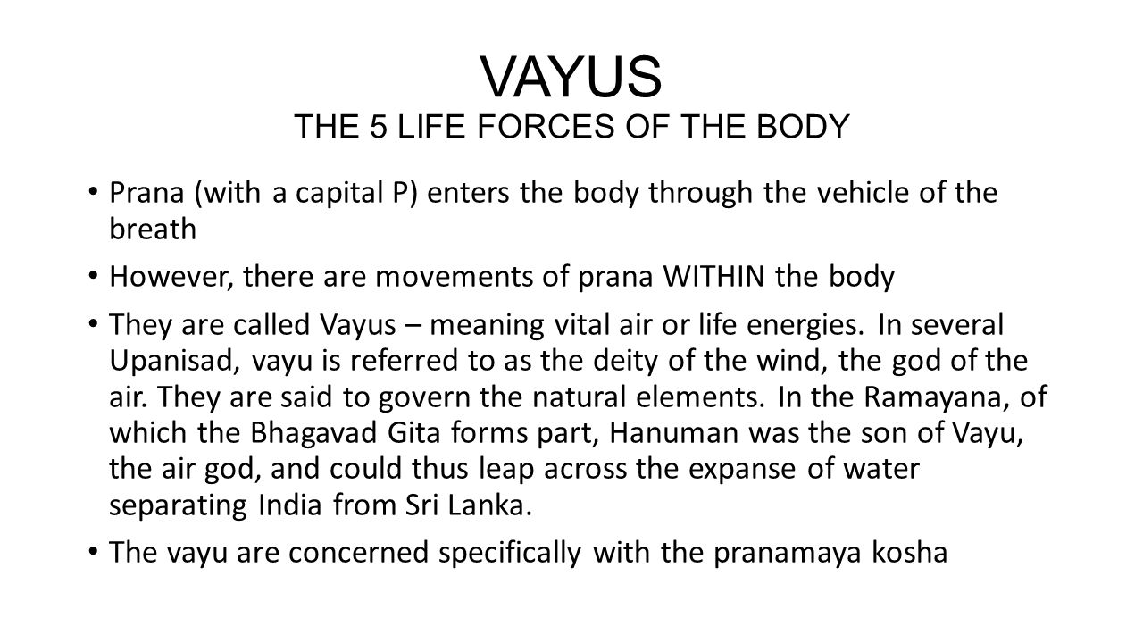 VAYUS THE 5 LIFE FORCES OF THE BODY Prana (with a capital P) enters the body through the vehicle of the breath However, there are movements of prana W