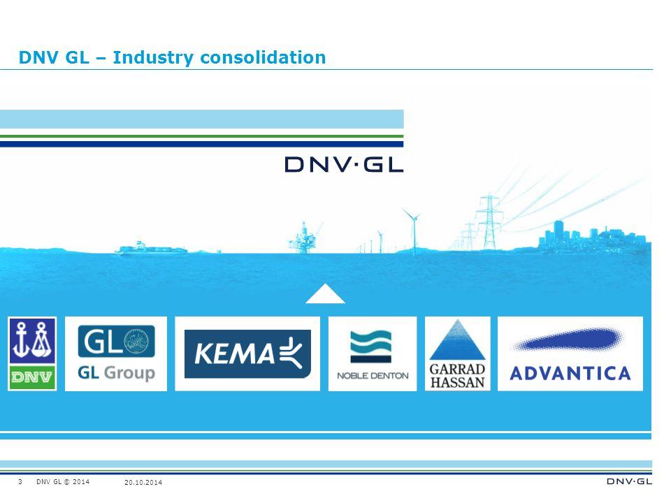 DNV GL © 2014 20.10.2014 DNV GL – Industry consolidation 3