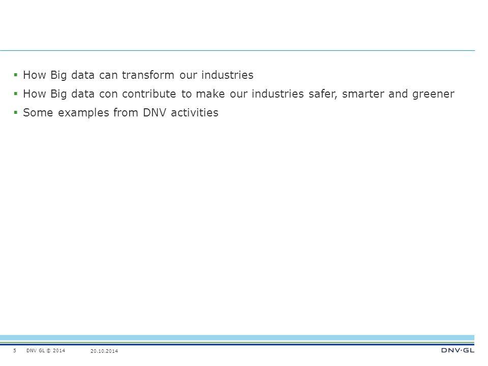 DNV GL © 2014 20.10.2014  How Big data can transform our industries  How Big data con contribute to make our industries safer, smarter and greener 