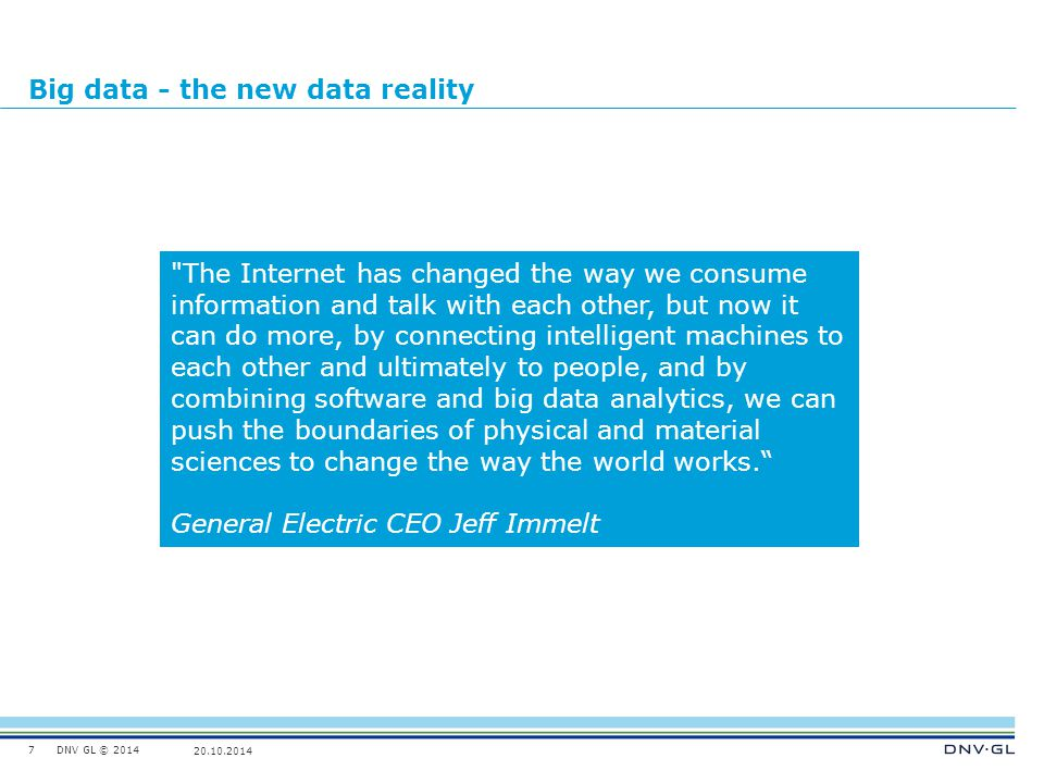 DNV GL © 2014 20.10.2014 Big data - the new data reality 7