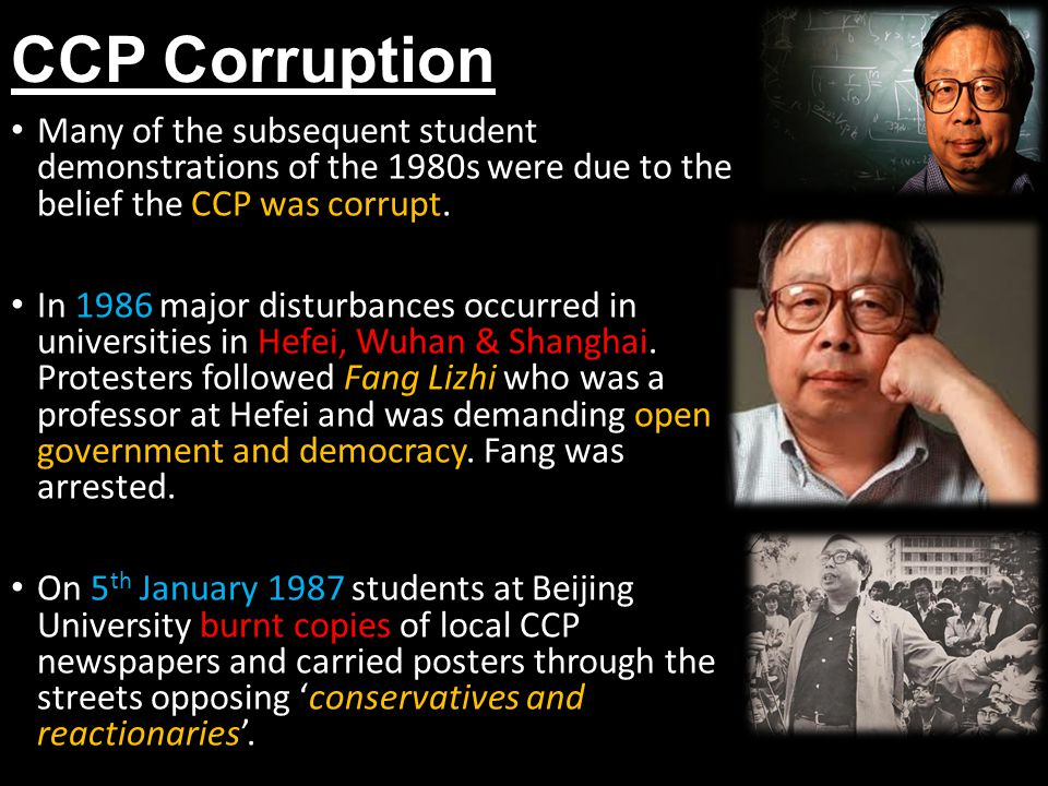 CCP Corruption Many of the subsequent student demonstrations of the 1980s were due to the belief the CCP was corrupt. In 1986 major disturbances occur
