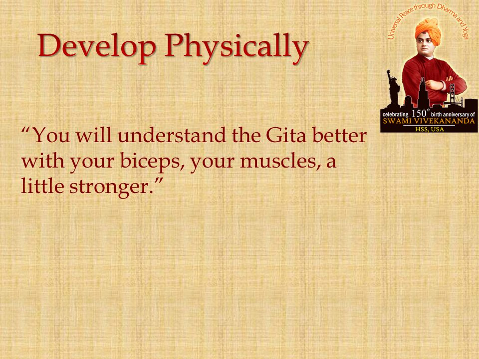 """You will understand the Gita better with your biceps, your muscles, a little stronger."""