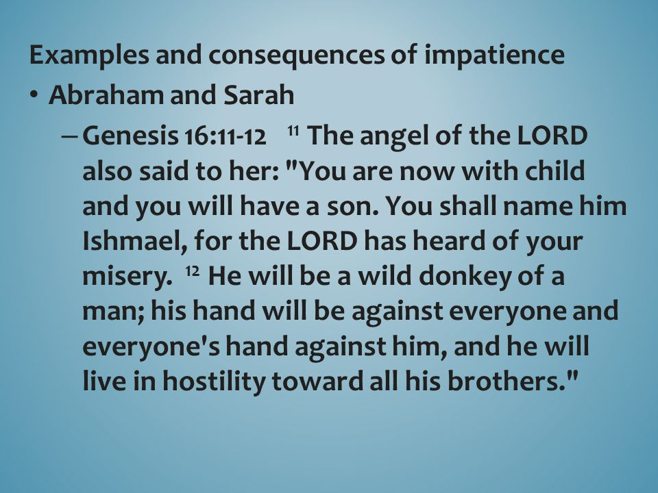 Examples and consequences of impatience Abraham and Sarah Saul – 1 Samuel 13:8-14