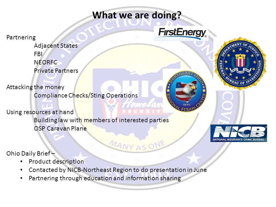 What we are doing? Partnering Adjacent States FBI NEORFC Private Partners Attacking the money Compliance Checks/Sting Operations Using resources at ha