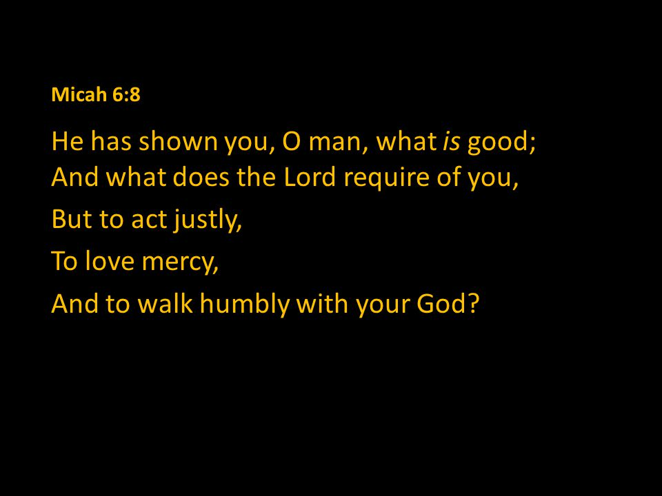 Micah 6:6-7 6 With what shall I come before the Lord and bow down before the exalted God.