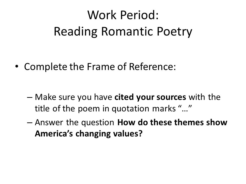 Work Period: Reading Romantic Poetry Complete the Frame of Reference: – Make sure you have cited your sources with the title of the poem in quotation