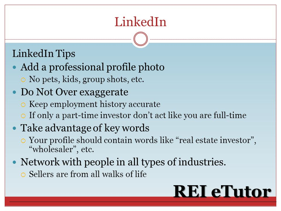 LinkedIn REI eTutor LinkedIn Tips Add a professional profile photo  No pets, kids, group shots, etc.