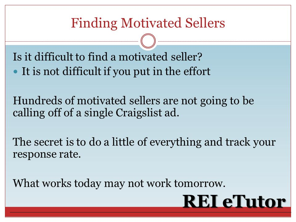 Finding Motivated Sellers REI eTutor Is it difficult to find a motivated seller.