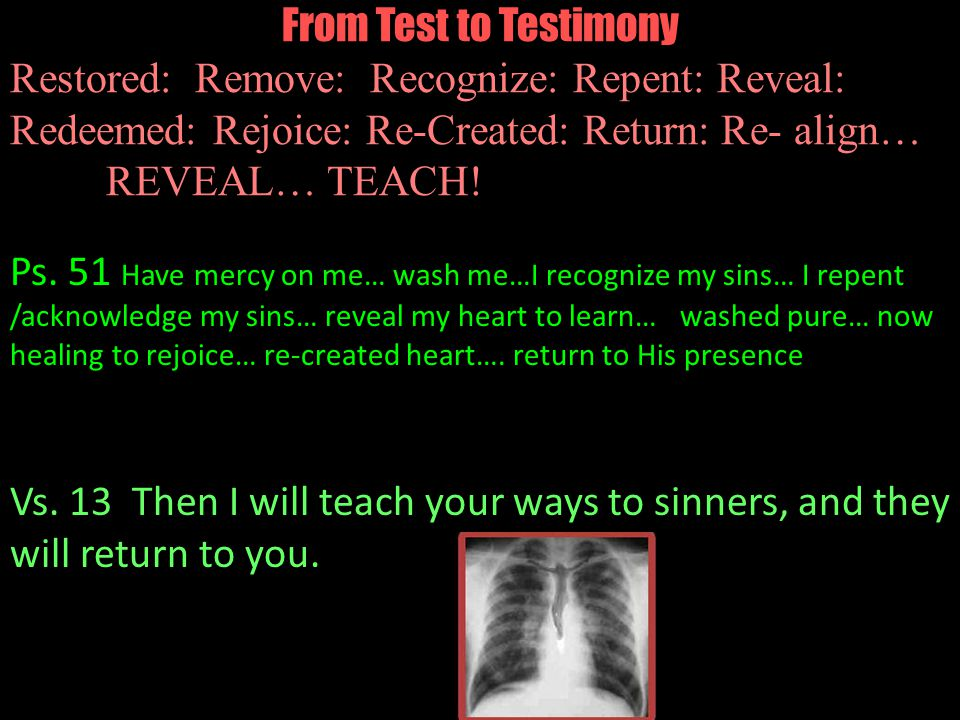 From Test to Testimony Restored: Remove: Recognize: Repent: Reveal: Redeemed: Rejoice: Re-Created: Return: Re- align… REVEAL… TEACH.