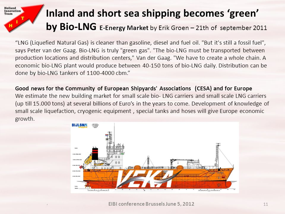 11 Inland and short sea shipping becomes 'green' by Bio-LNG E-Energy Market by Erik Groen – 21th of september 2011 LNG (Liquefied Natural Gas) is cleaner than gasoline, diesel and fuel oil.