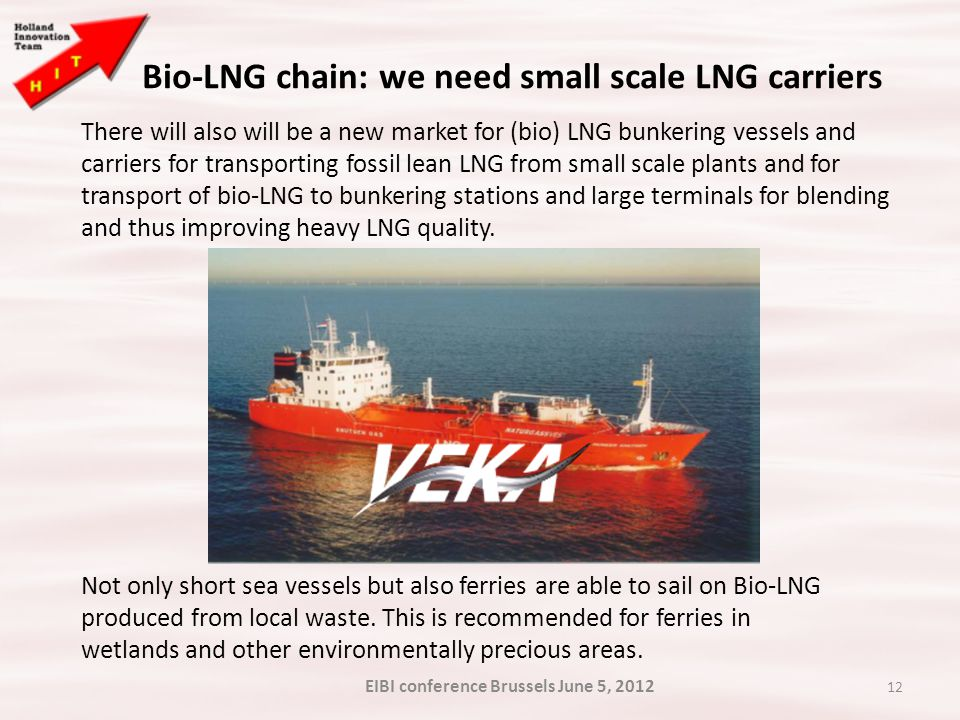 12 Bio-LNG chain: we need small scale LNG carriers There will also will be a new market for (bio) LNG bunkering vessels and carriers for transporting fossil lean LNG from small scale plants and for transport of bio-LNG to bunkering stations and large terminals for blending and thus improving heavy LNG quality.
