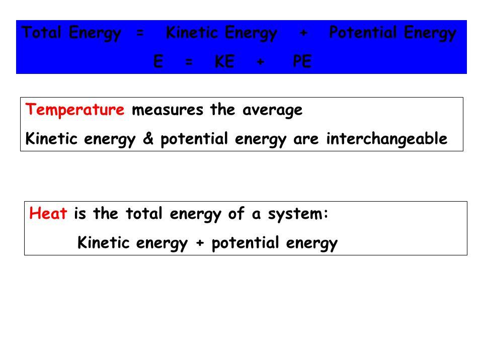Total Energy = Kinetic Energy + Potential Energy E = KE + PE Temperature measures the average Kinetic energy & potential energy are interchangeable He