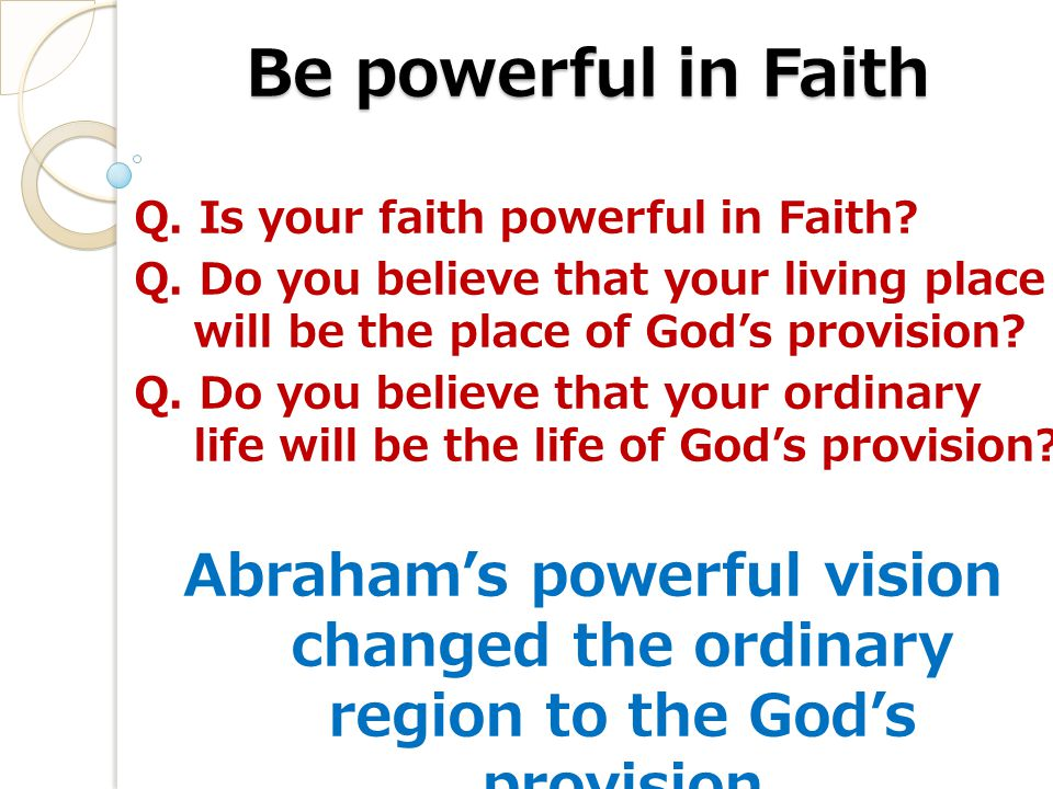 Be powerful in Faith Q. Is your faith powerful in Faith.