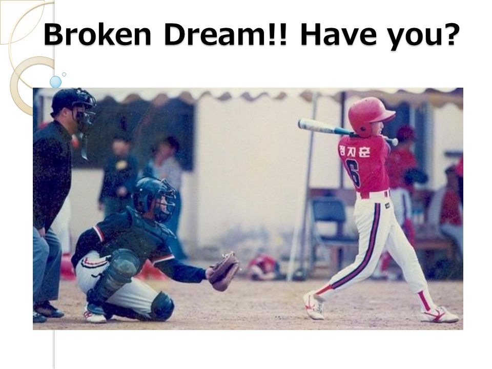 Broken Dream!! Have you?