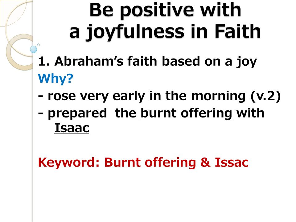 Be positive with a joyfulness in Faith 1. Abraham's faith based on a joy Why.