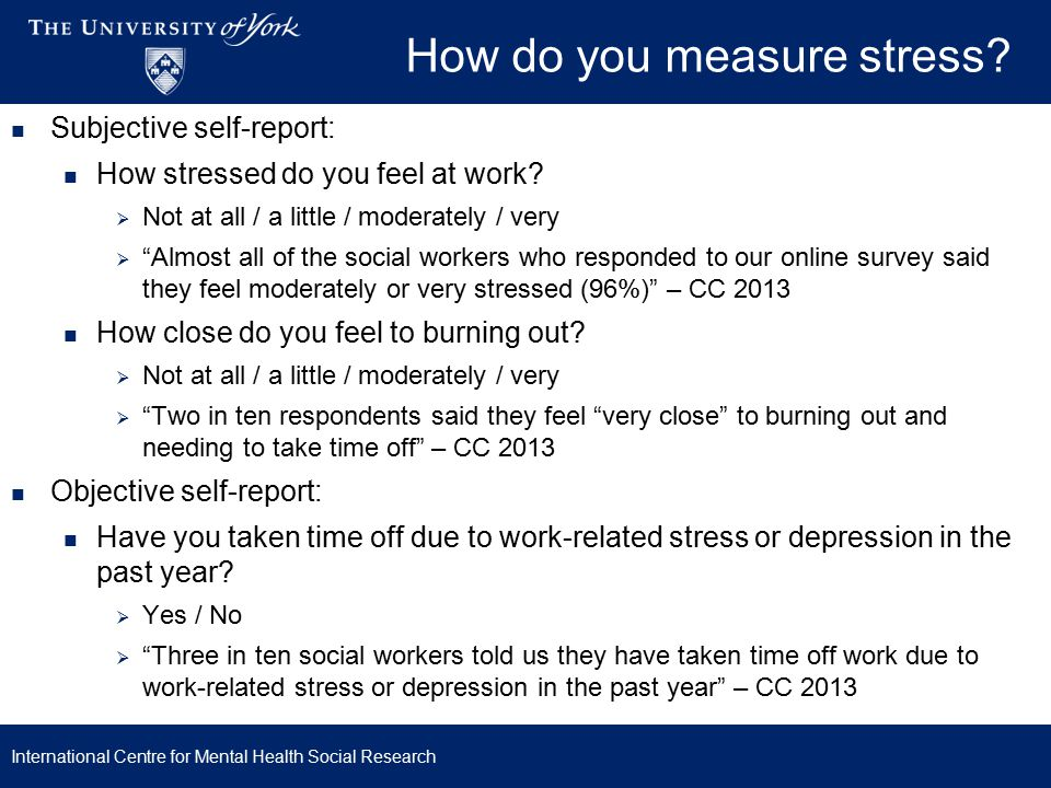 How do you measure stress. Subjective self-report: How stressed do you feel at work.