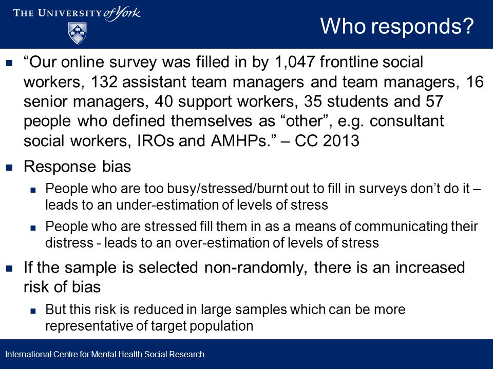 Local authority social work Survey of 5 LA SSDs (n=1,276) (Balloch et al 1995, 1998) Interviewed social workers, social work assistants, residential home managers, other managers, home care workers, residential workers 1994-5 Measured stress using General Health Questionnaire (GHQ) Residential home managers had highest GHQ scores, followed by social workers.