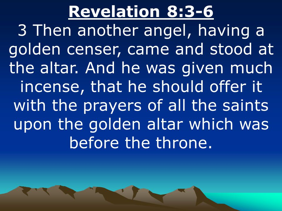 Revelation 8:3-6 3 Then another angel, having a golden censer, came and stood at the altar.