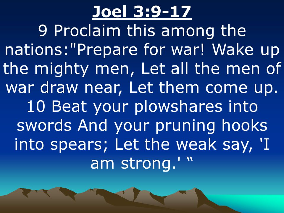 Joel 3:9-17 9 Proclaim this among the nations: Prepare for war.