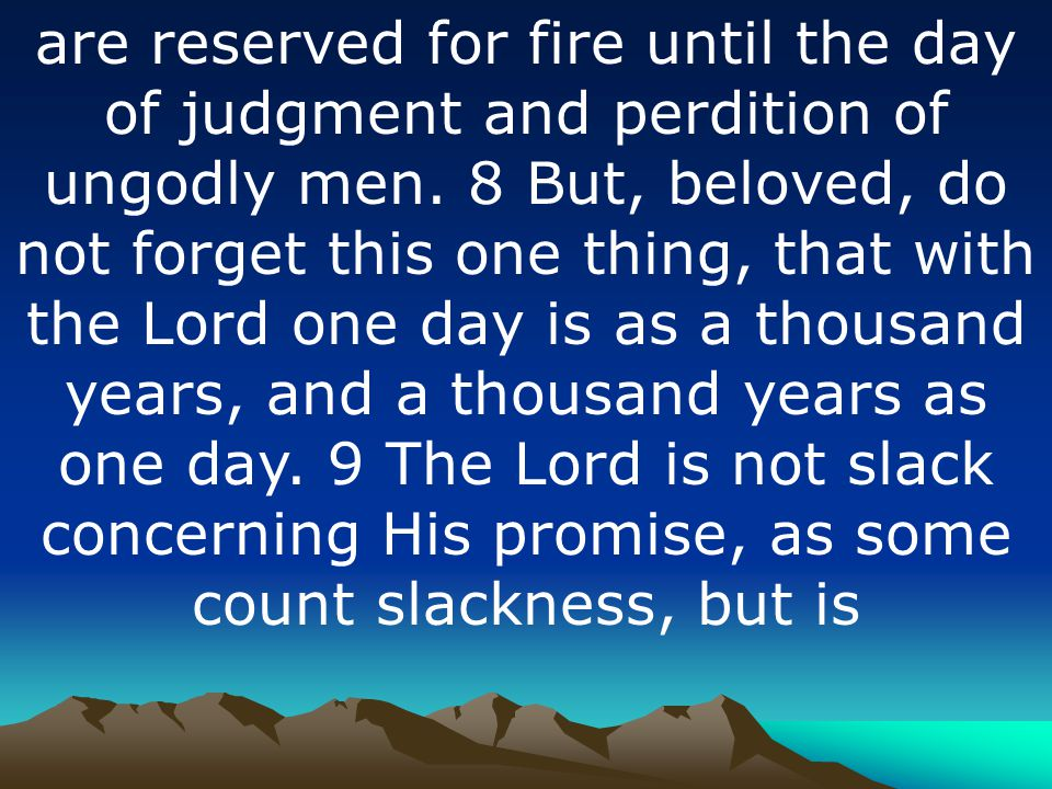are reserved for fire until the day of judgment and perdition of ungodly men.