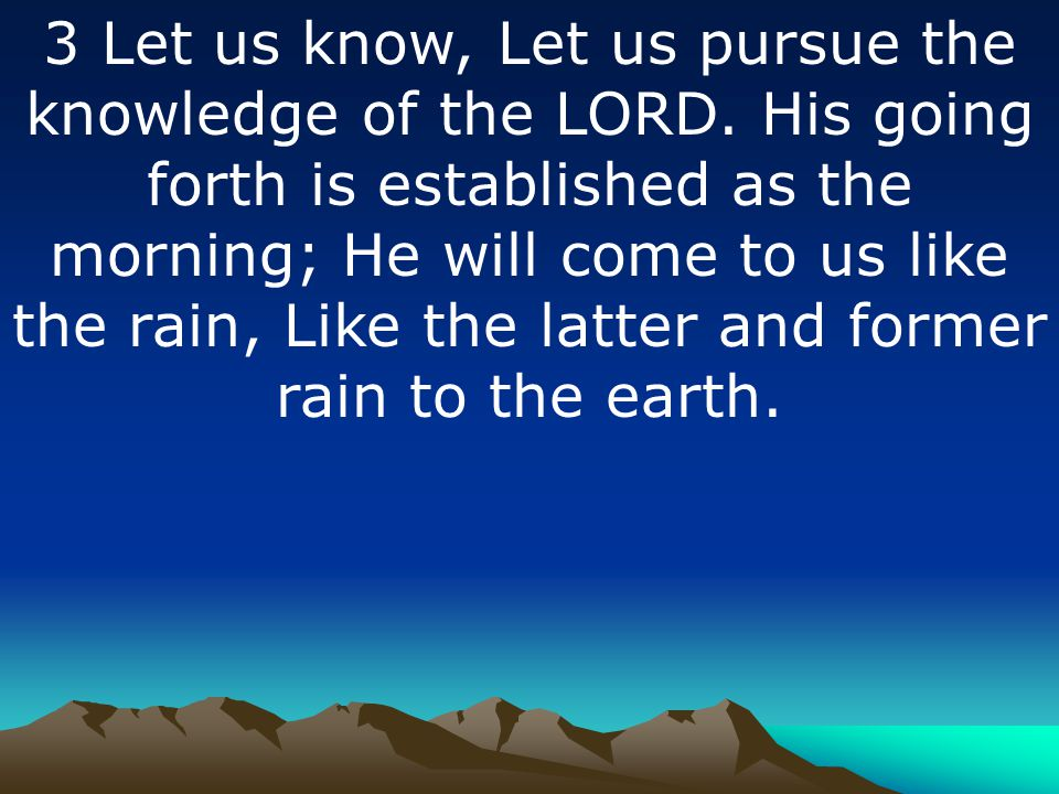 3 Let us know, Let us pursue the knowledge of the LORD.