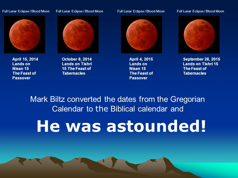 April 15, 2014 Lands on Nisan 15 The Feast of Passover October 8, 2014 Lands on Tishri 15 The Feast of Tabernacles April 4, 2015 Lands on Nisan 15 The Feast of Passover September 28, 2015 Lands on Tishri 15 The Feast of Tabernacles He was astounded.