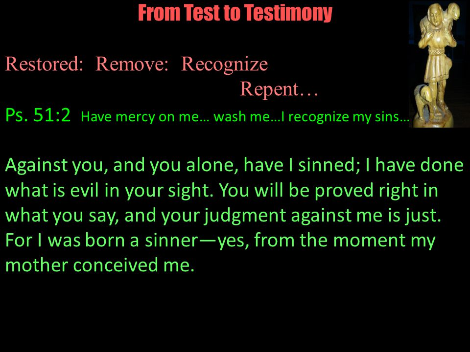 From Test to Testimony Restored: Remove: Recognize Repent… Ps.