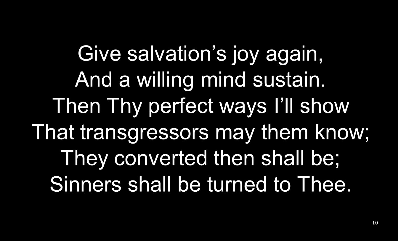 Give salvation's joy again, And a willing mind sustain.