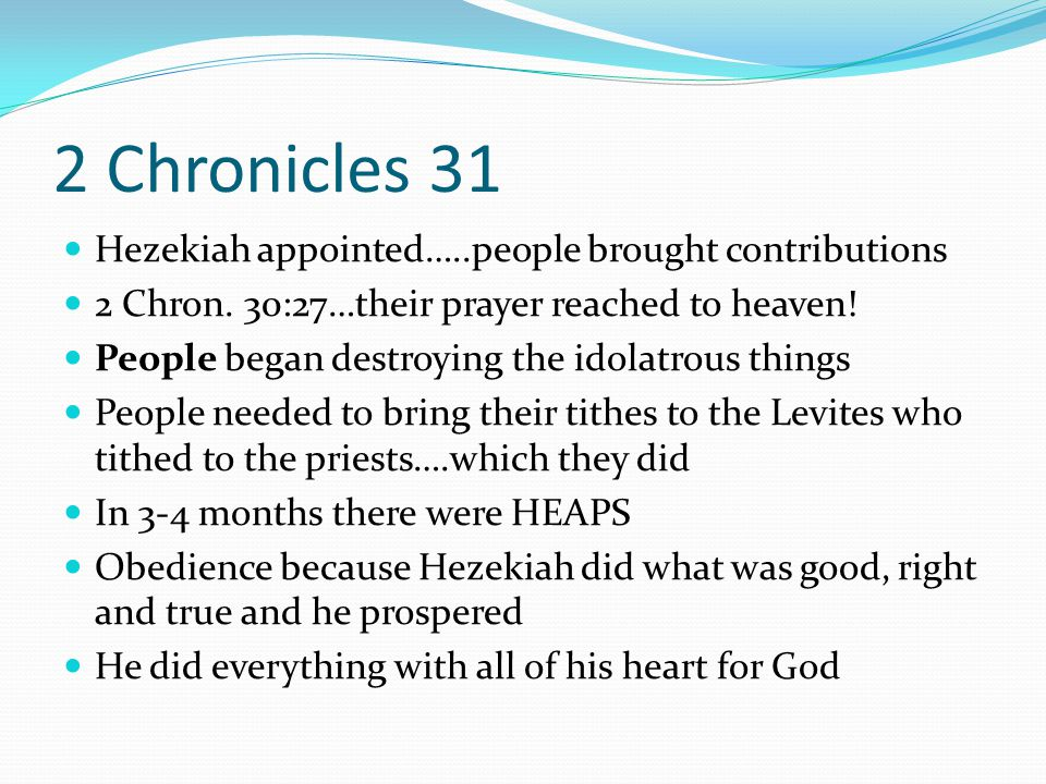 2 Chronicles 31 Hezekiah appointed…..people brought contributions 2 Chron.