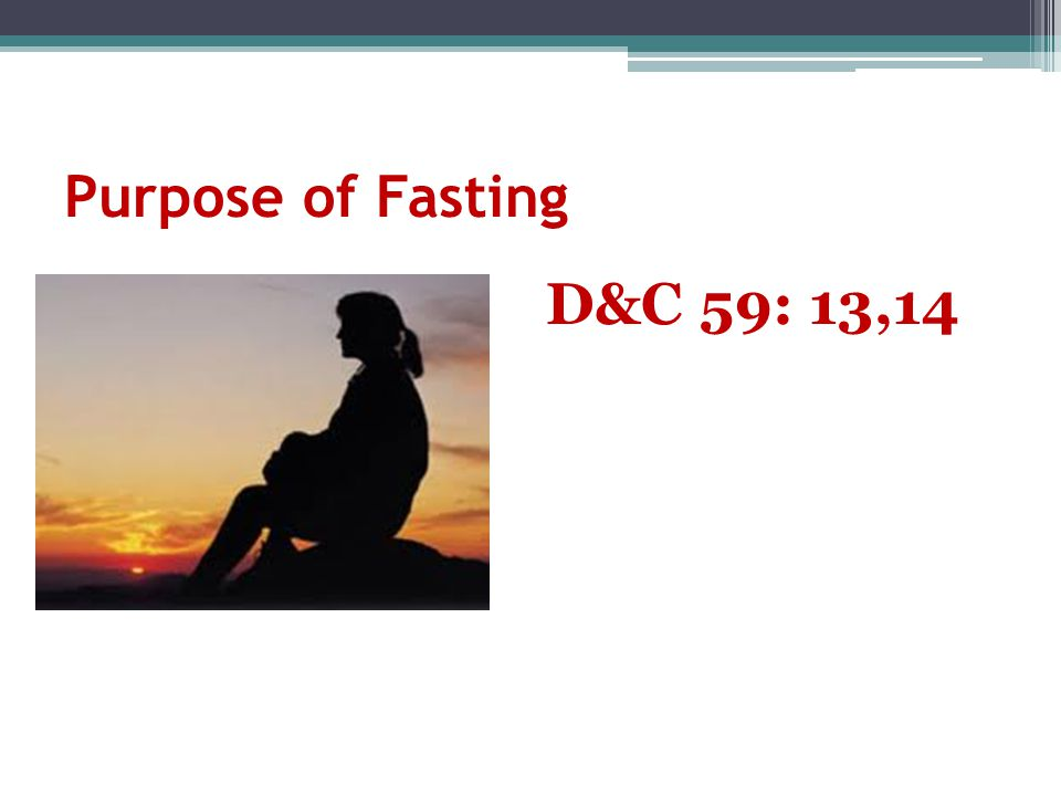 Purpose of Fasting D&C 59: 13,14
