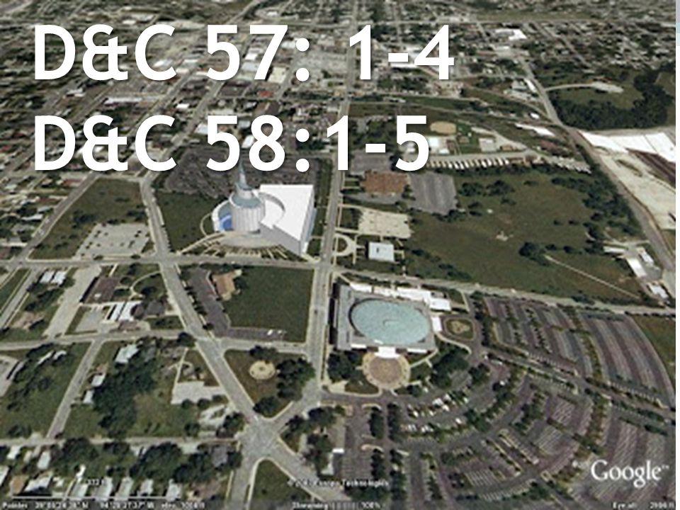D&C 57: 1-4 D&C 58:1-5