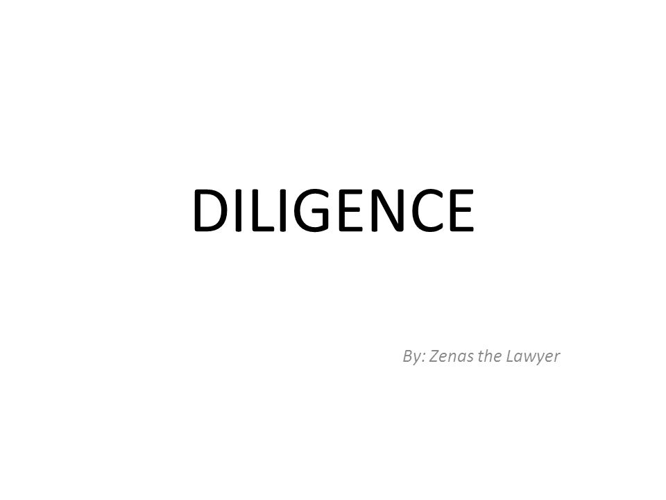 DILIGENCE By: Zenas the Lawyer