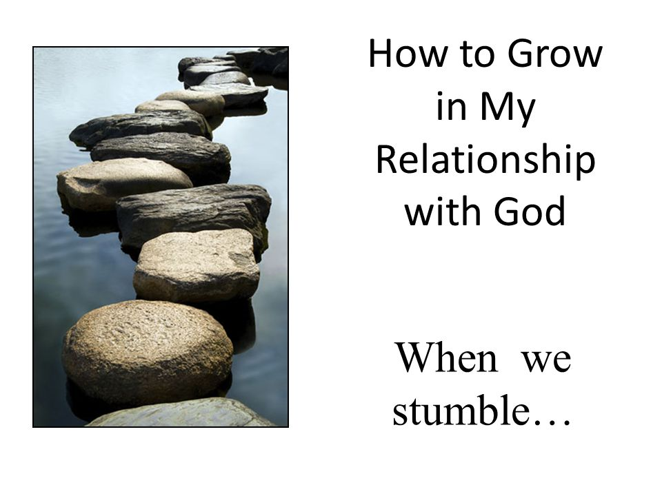 How to Grow in My Relationship with God When we stumble…