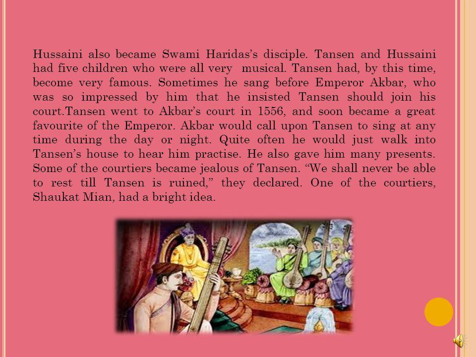 Hussaini also became Swami Haridas's disciple.