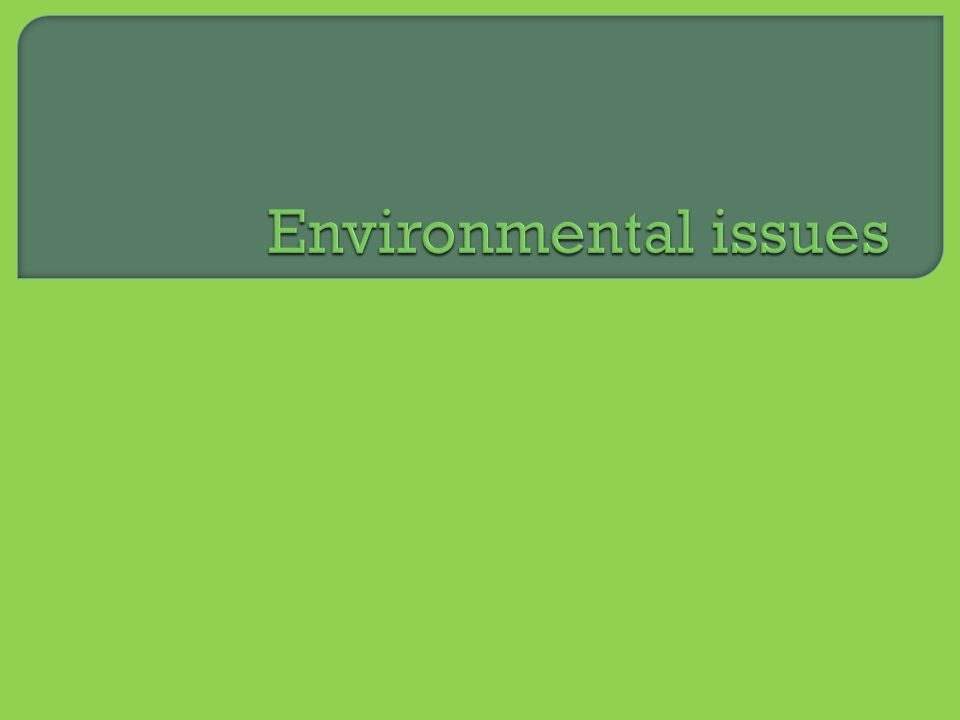 o Deforestation o Acid rain o Toxic pollution o Ozone hole o Global warming
