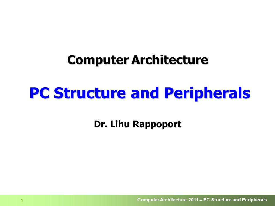 Computer Architecture 2011 – PC Structure and Peripherals 2 DRAM