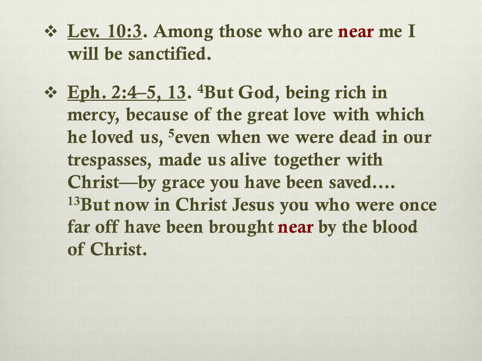  Lev. 10:3. Among those who are near me I will be sanctified.