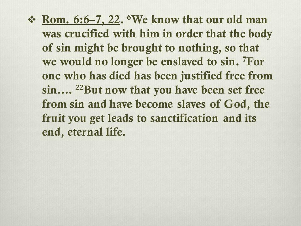  Rom. 6:6–7, 22.